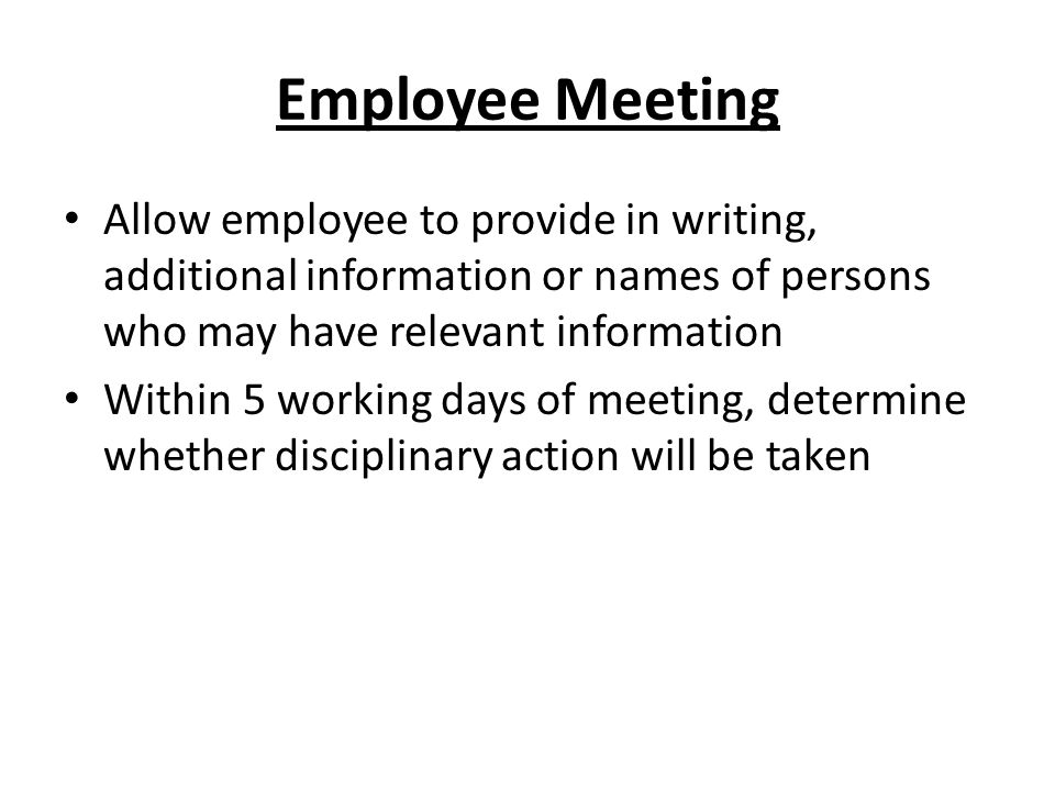 Employee Meeting Allow employee to provide in writing, additional information or names of persons who may have relevant information.