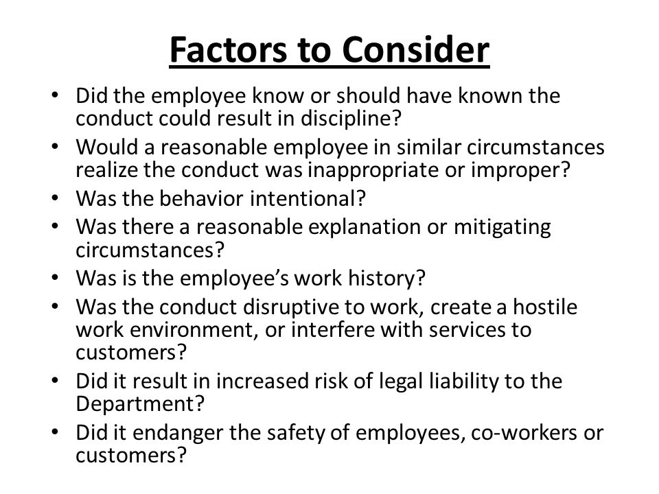 Factors to Consider Did the employee know or should have known the conduct could result in discipline