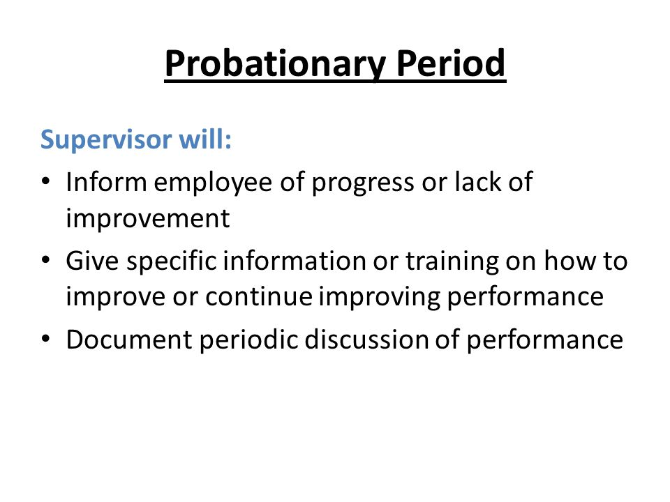 Probationary Period Supervisor will: