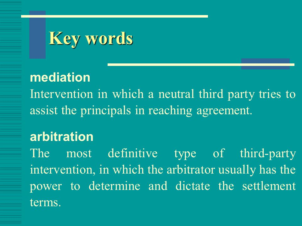 Key words mediation. Intervention in which a neutral third party tries to assist the principals in reaching agreement.
