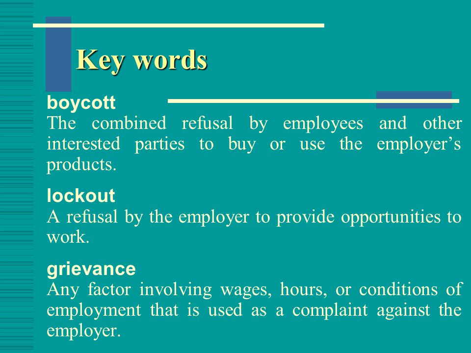 Key words boycott. The combined refusal by employees and other interested parties to buy or use the employer's products.