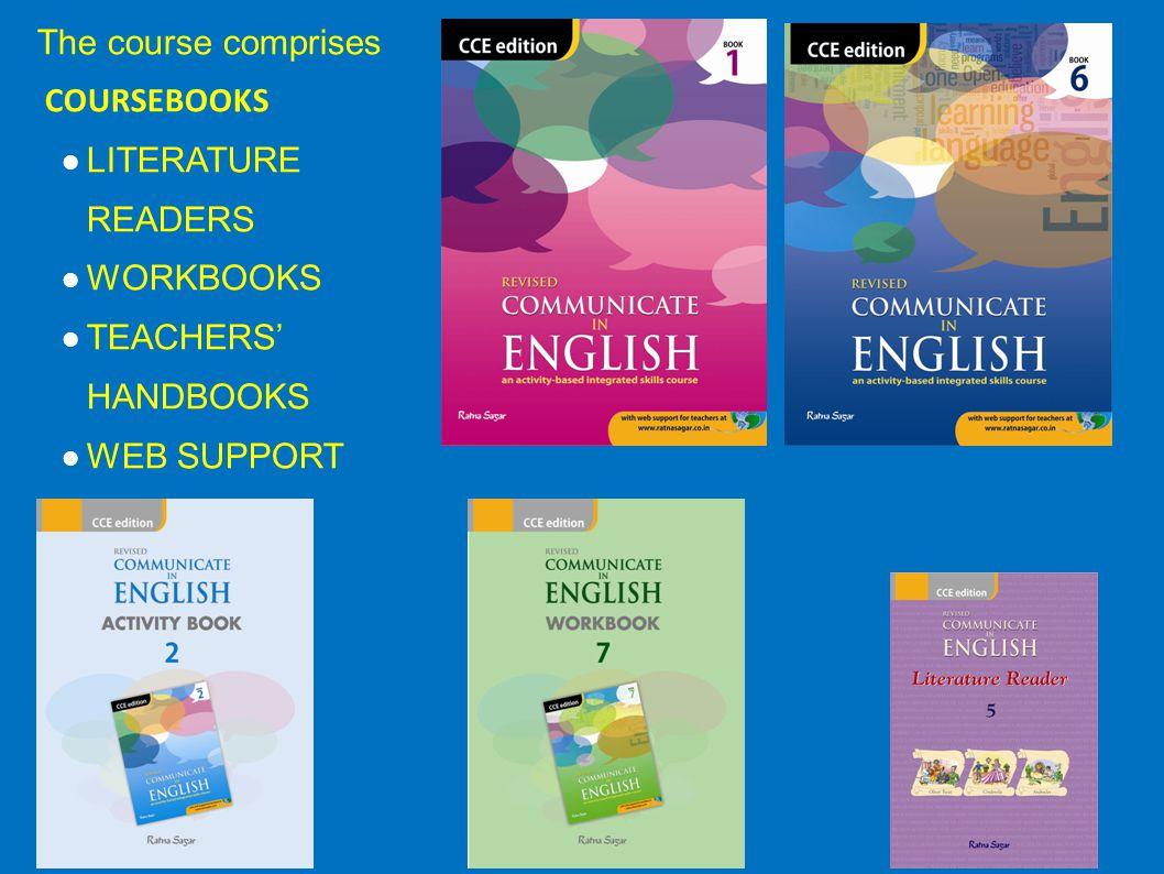 The course comprises COURSEBOOKS LITERATURE READERS WORKBOOKS TEACHERS' HANDBOOKS WEB SUPPORT