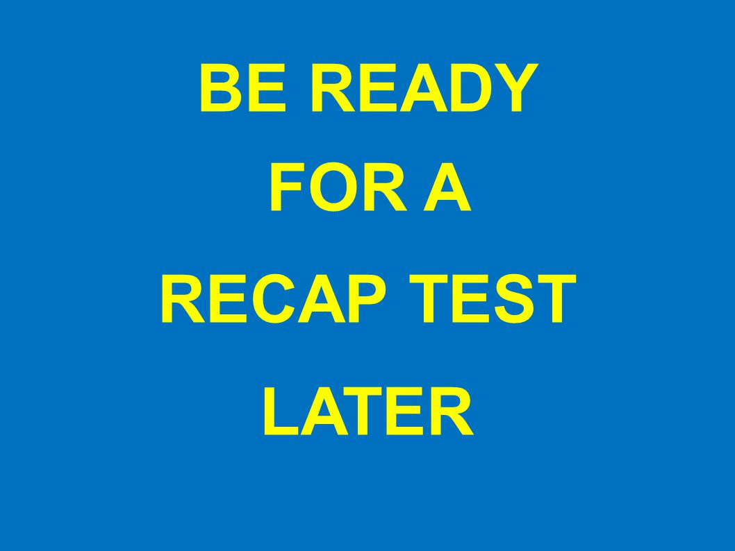 BE READY FOR A RECAP TEST LATER