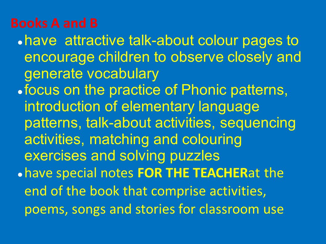 Books A and B have attractive talk-about colour pages to encourage children to observe closely and generate vocabulary.