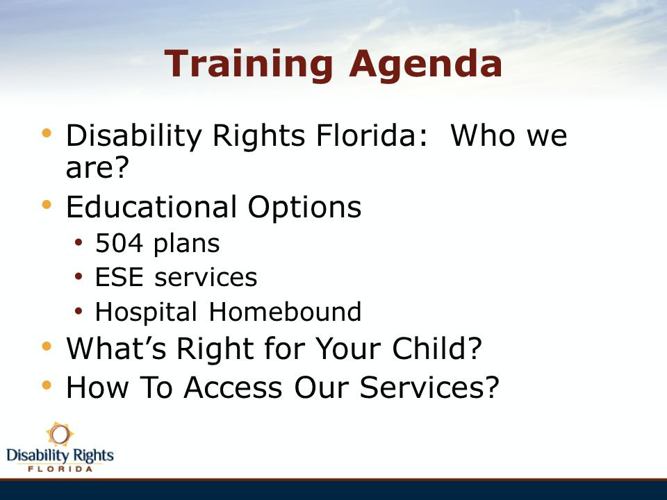Training Agenda Disability Rights Florida: Who we are
