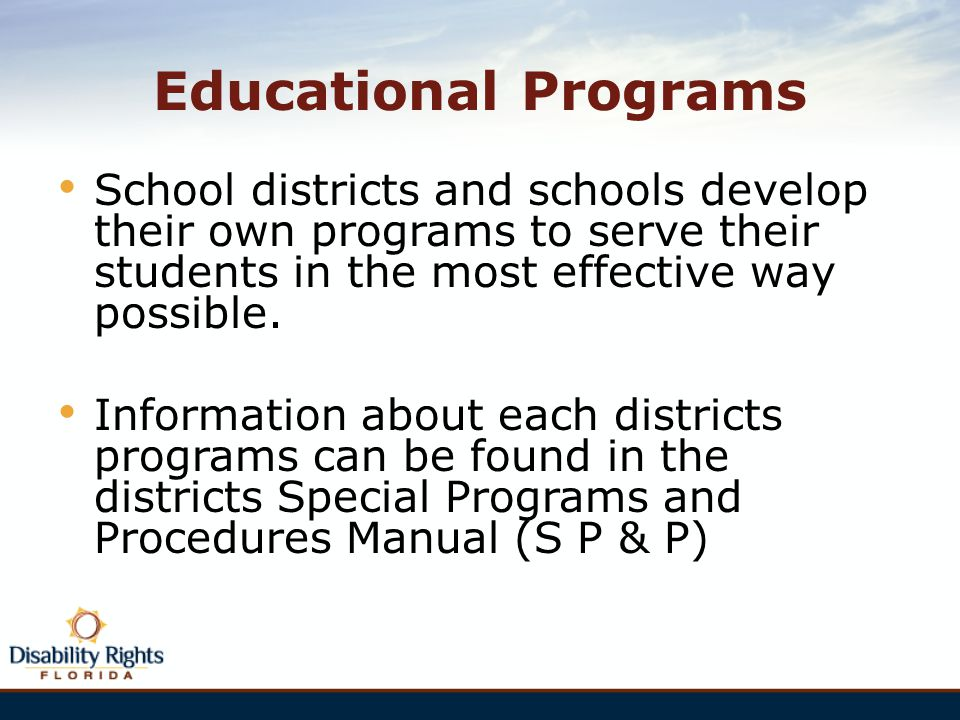 Educational Programs School districts and schools develop their own programs to serve their students in the most effective way possible.