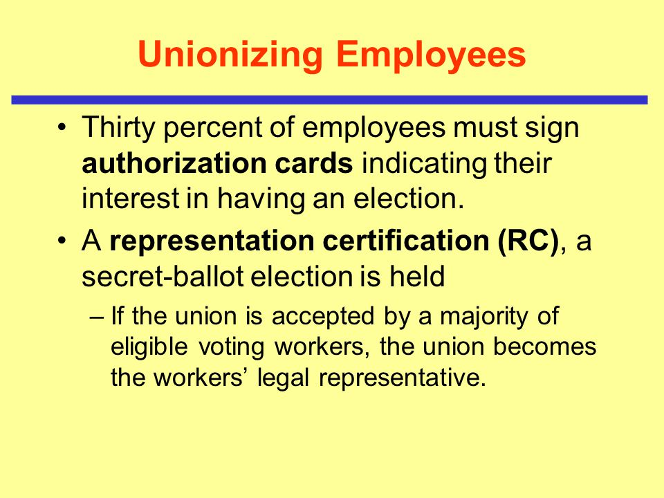 Unionizing Employees Thirty percent of employees must sign authorization cards indicating their interest in having an election.
