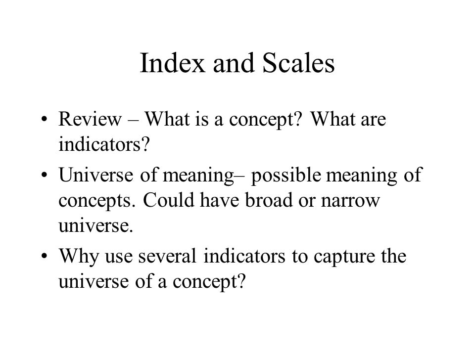 Index and Scales Review – What is a concept What are indicators