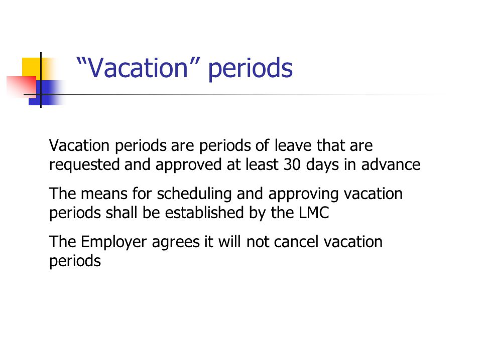 Vacation periods Vacation periods are periods of leave that are