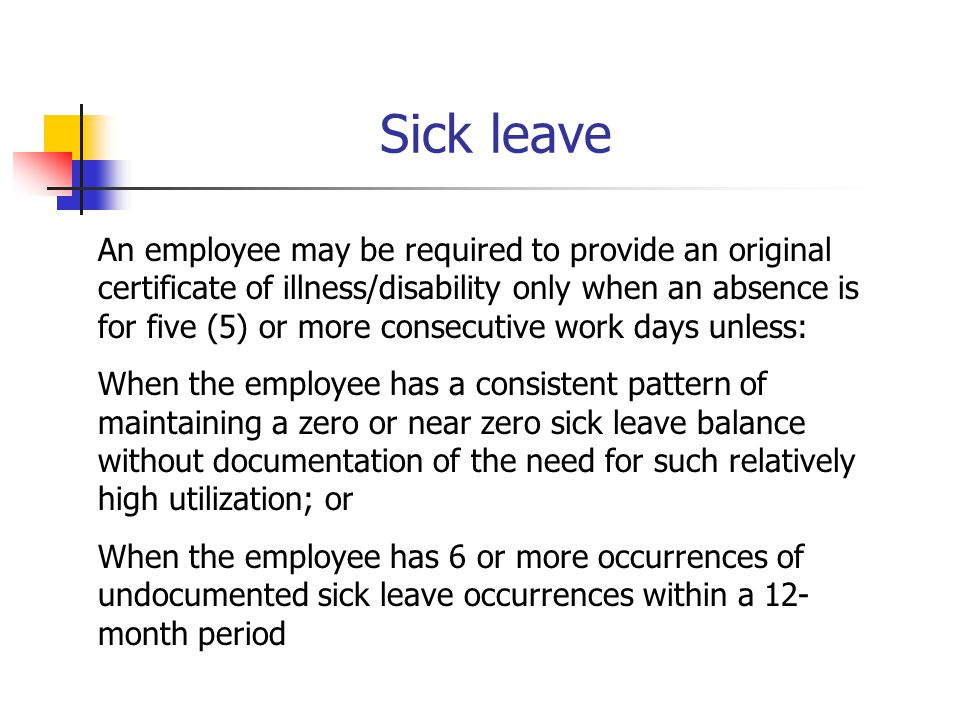 Sick leave An employee may be required to provide an original