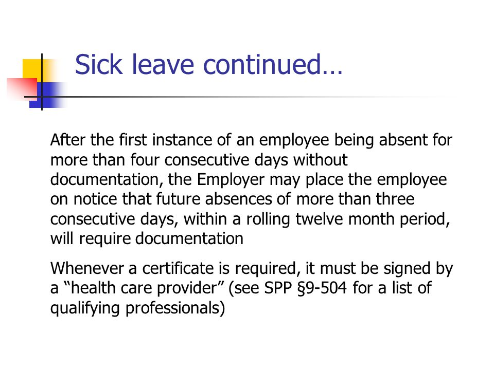 Sick leave continued… After the first instance of an employee being absent for. more than four consecutive days without.