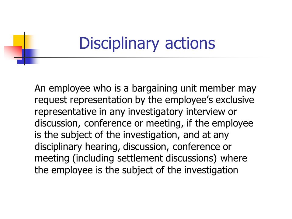 Disciplinary actions An employee who is a bargaining unit member may