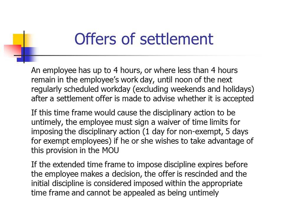 Offers of settlement An employee has up to 4 hours, or where less than 4 hours. remain in the employee's work day, until noon of the next.
