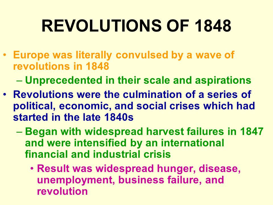 REVOLUTIONS OF 1848 Europe was literally convulsed by a wave of revolutions in 1848. Unprecedented in their scale and aspirations.