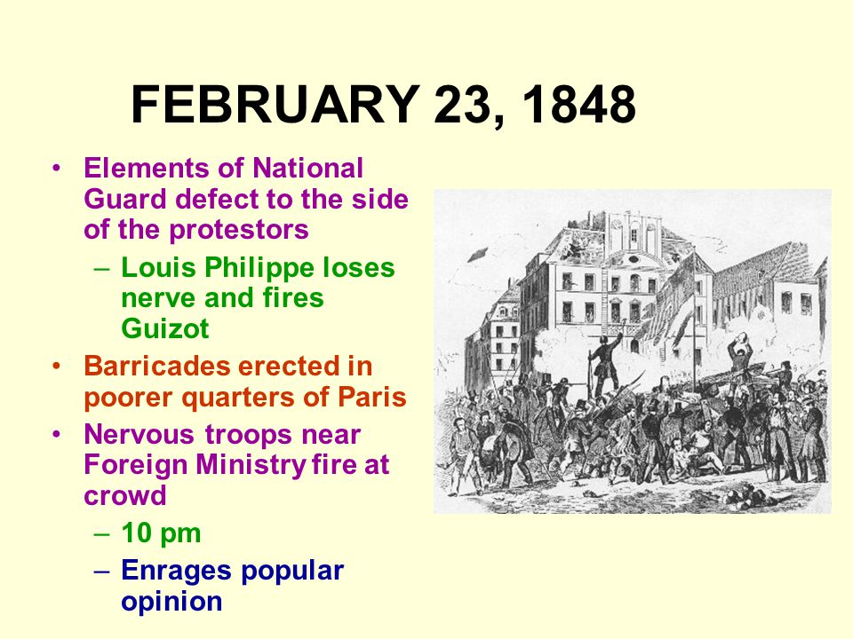 FEBRUARY 23, 1848 Elements of National Guard defect to the side of the protestors. Louis Philippe loses nerve and fires Guizot.