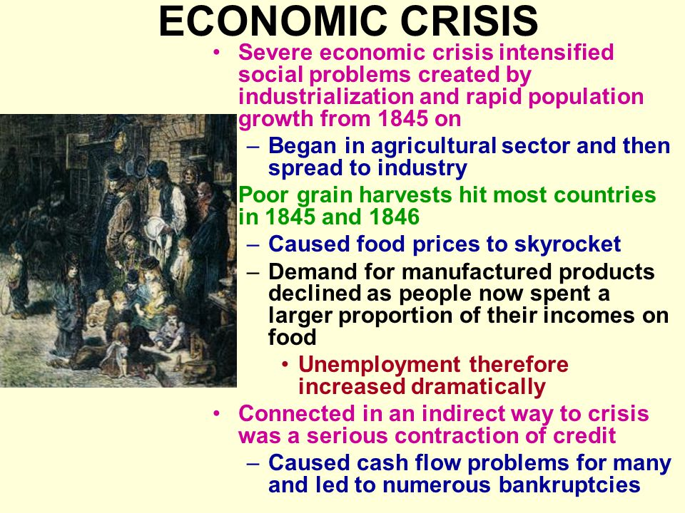 ECONOMIC CRISIS Severe economic crisis intensified social problems created by industrialization and rapid population growth from 1845 on.