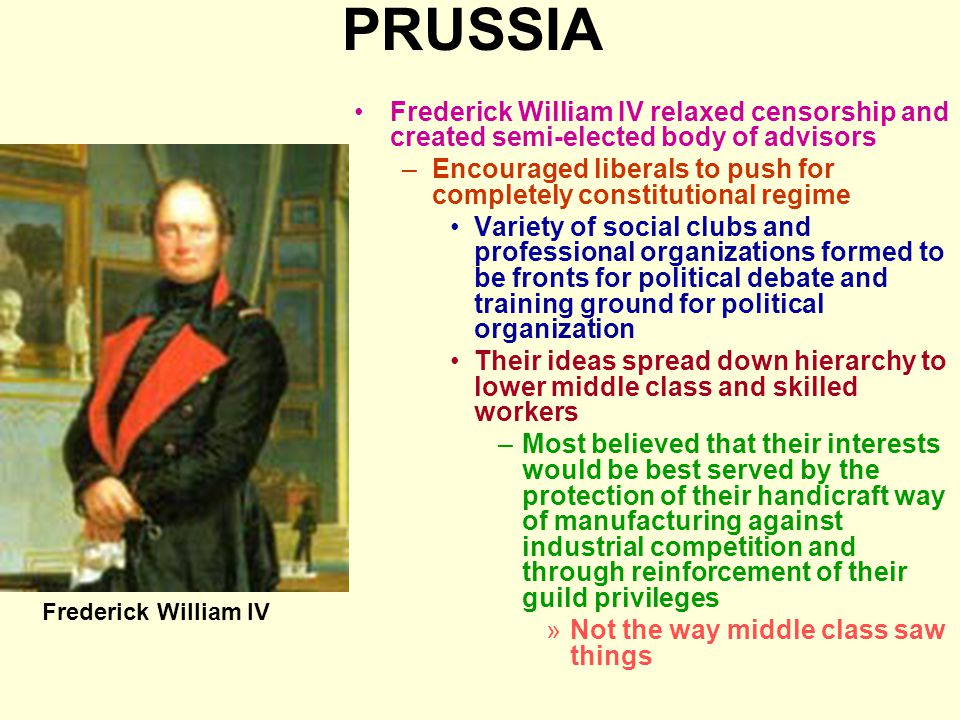 PRUSSIA Frederick William IV relaxed censorship and created semi-elected body of advisors.