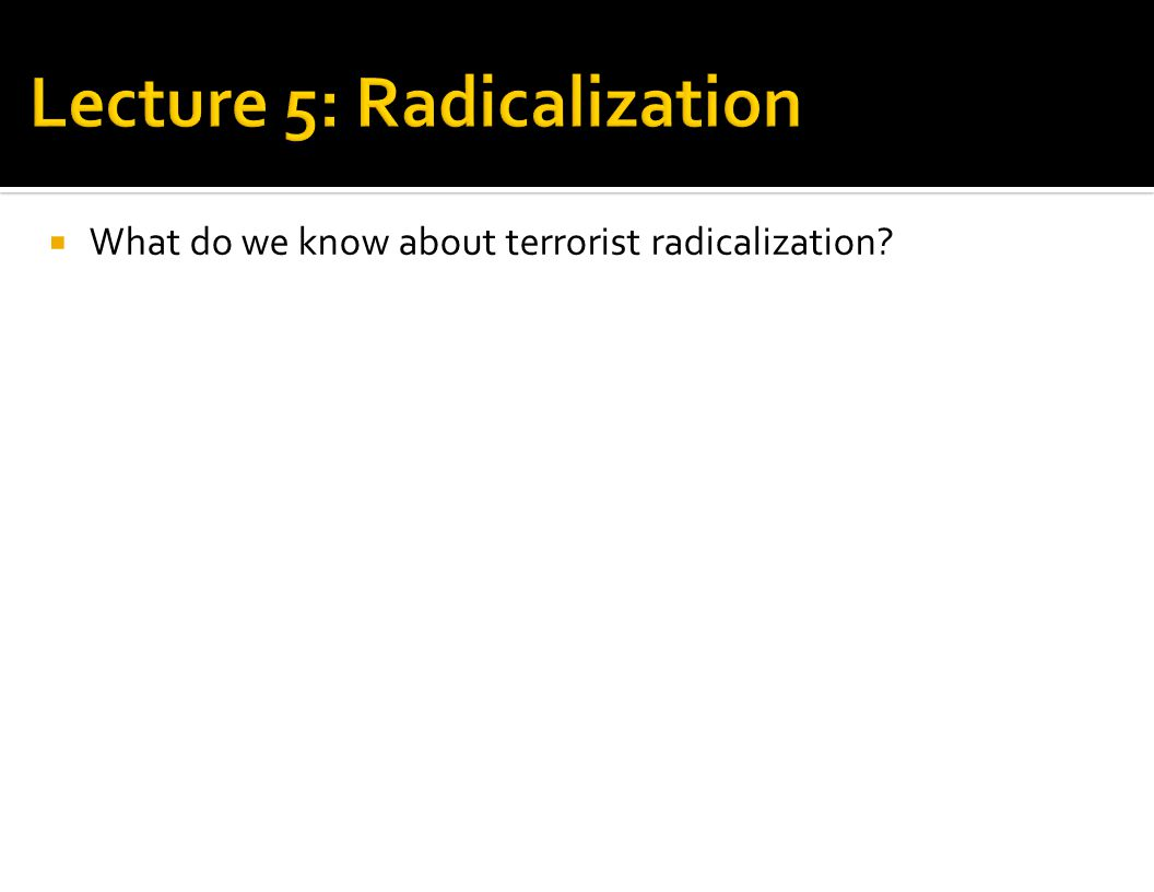 Lecture 5: Radicalization