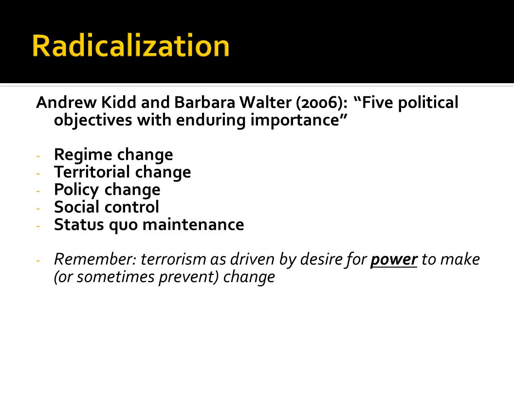 Radicalization Andrew Kidd and Barbara Walter (2006): Five political objectives with enduring importance