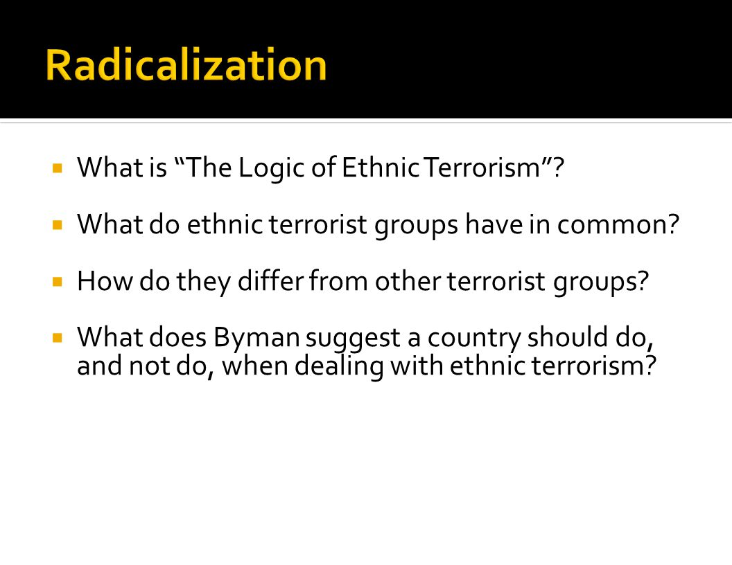 Radicalization What is The Logic of Ethnic Terrorism