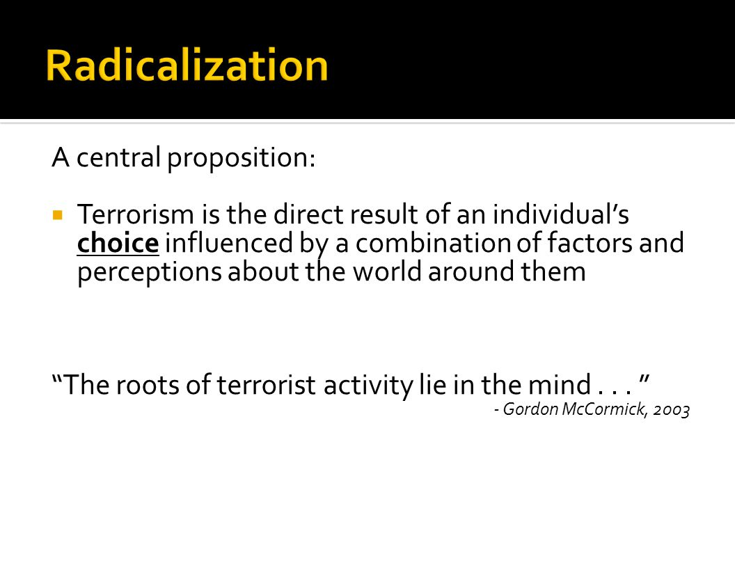 Radicalization A central proposition: