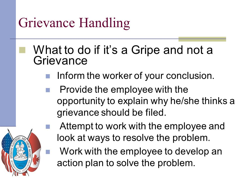 Grievance Handling What to do if it's a Gripe and not a Grievance