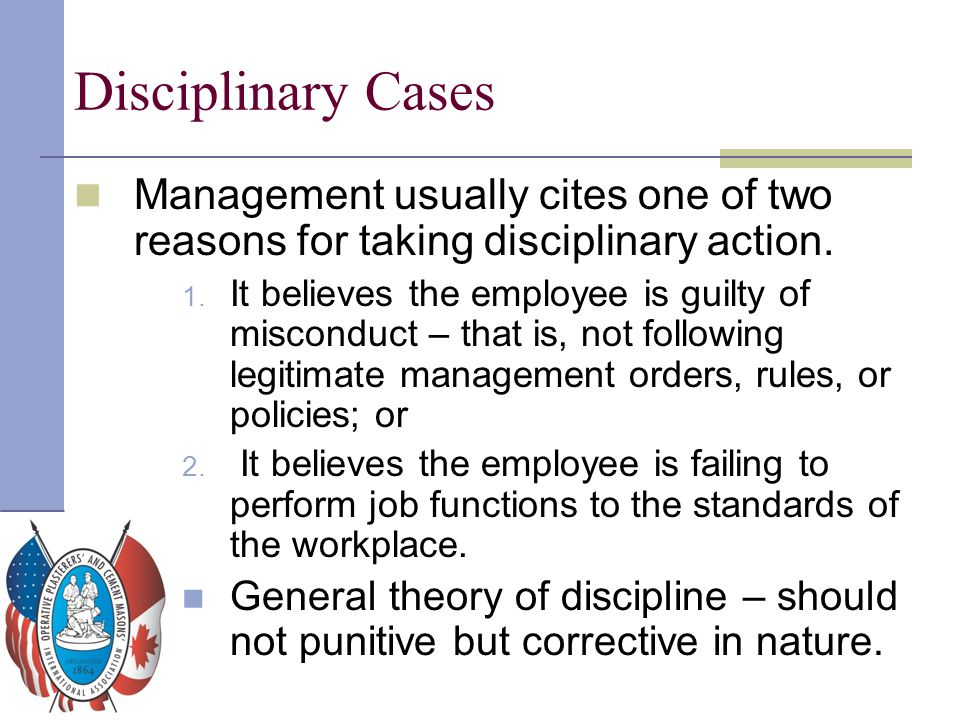 Disciplinary Cases Management usually cites one of two reasons for taking disciplinary action.
