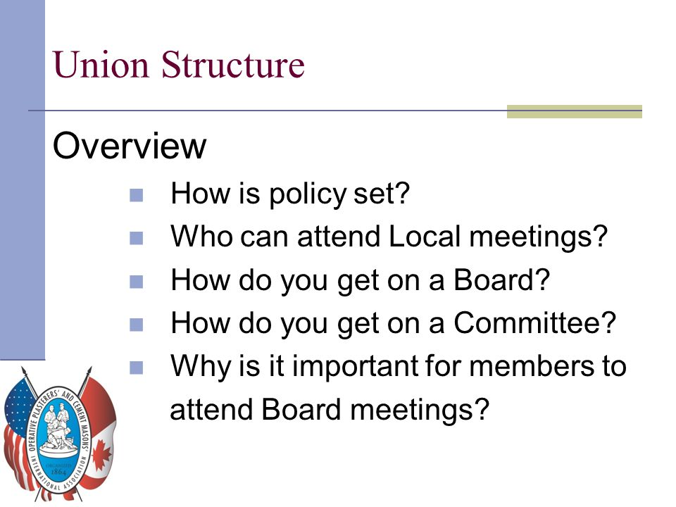 Union Structure Overview How is policy set