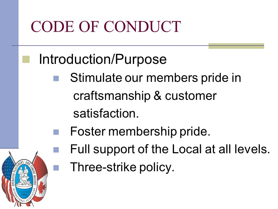 CODE OF CONDUCT Introduction/Purpose Stimulate our members pride in
