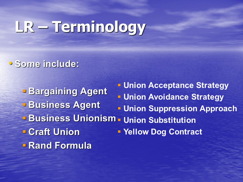 LR – Terminology Some include: Bargaining Agent Business Agent