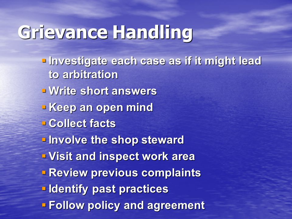 Grievance Handling Investigate each case as if it might lead to arbitration. Write short answers. Keep an open mind.