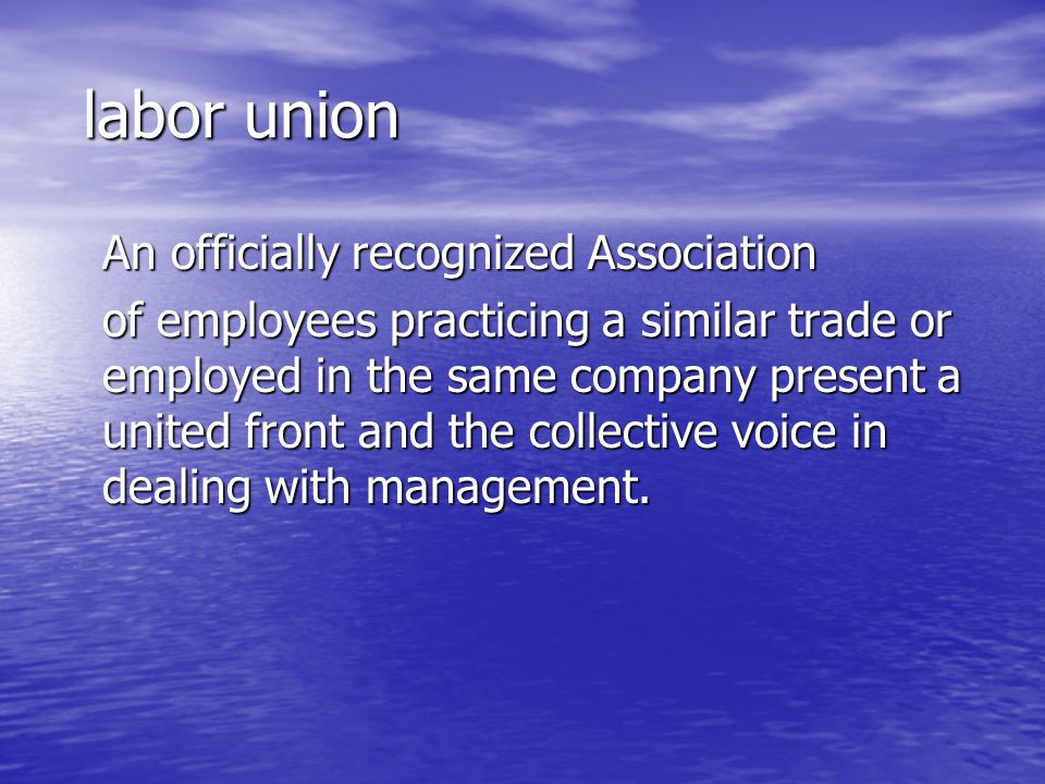 labor union An officially recognized Association