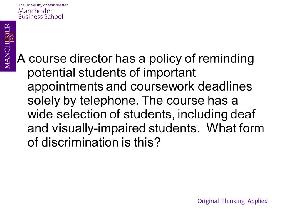 A course director has a policy of reminding potential students of important appointments and coursework deadlines solely by telephone.