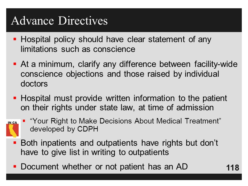 Advance Directives Hospital policy should have clear statement of any limitations such as conscience.
