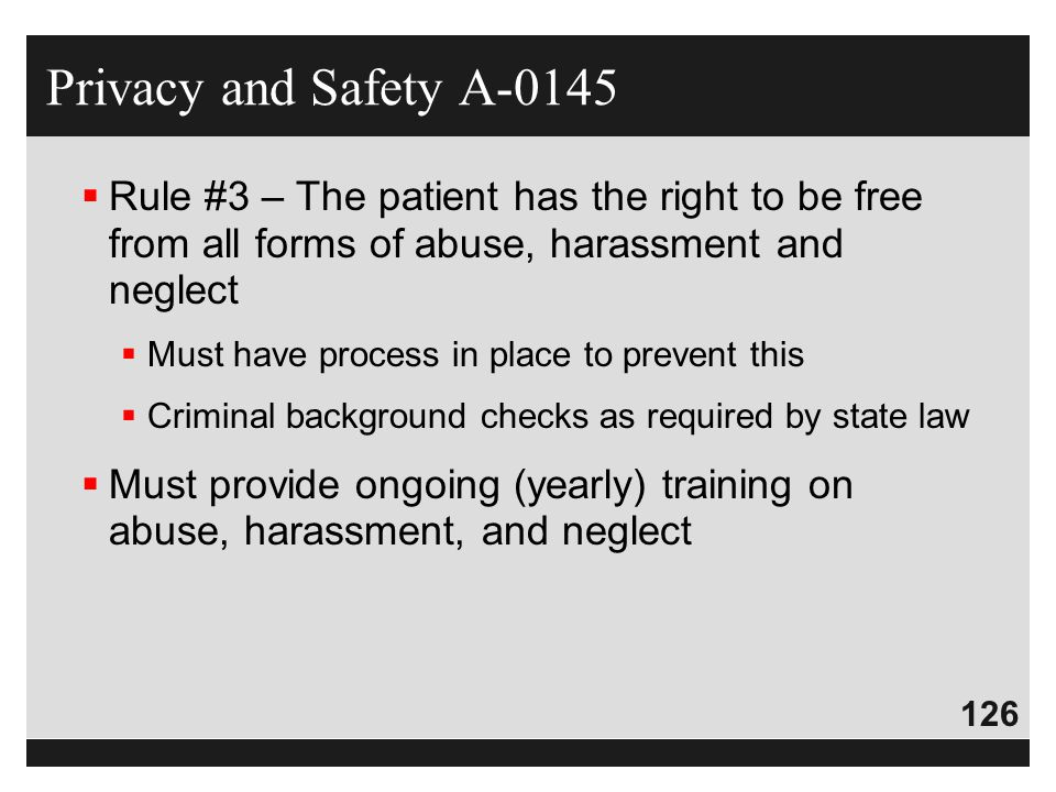 Privacy and Safety A-0145 Rule #3 – The patient has the right to be free from all forms of abuse, harassment and neglect.