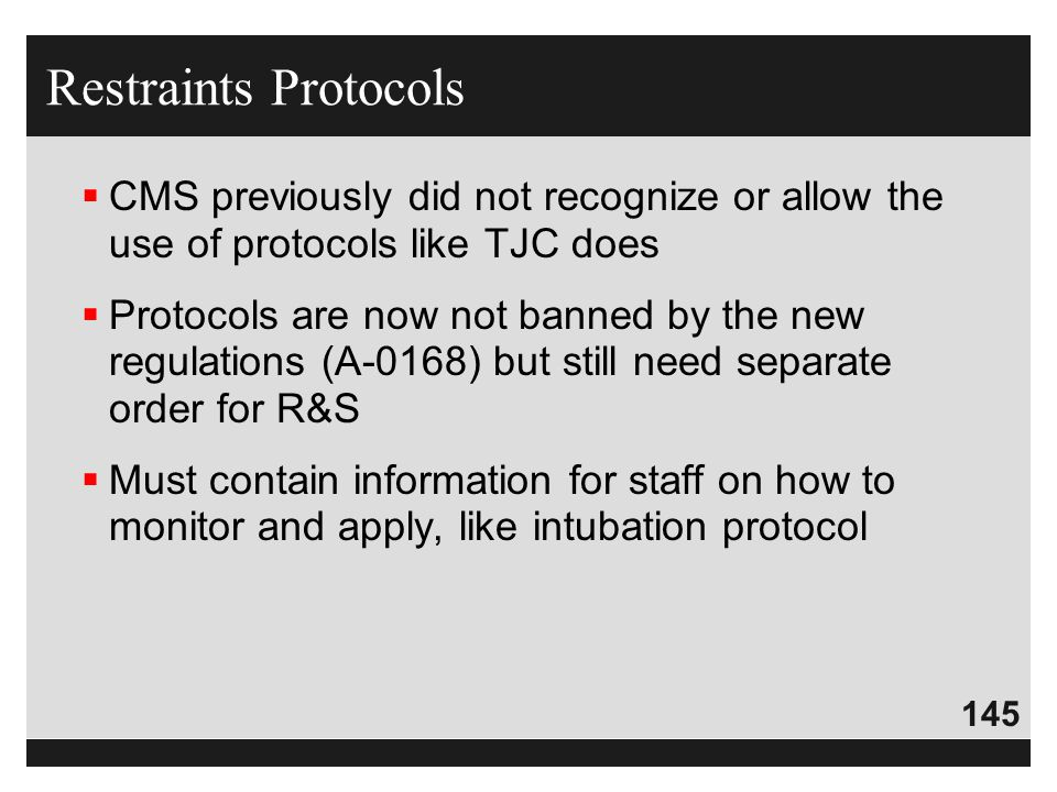 Restraints Protocols CMS previously did not recognize or allow the use of protocols like TJC does.