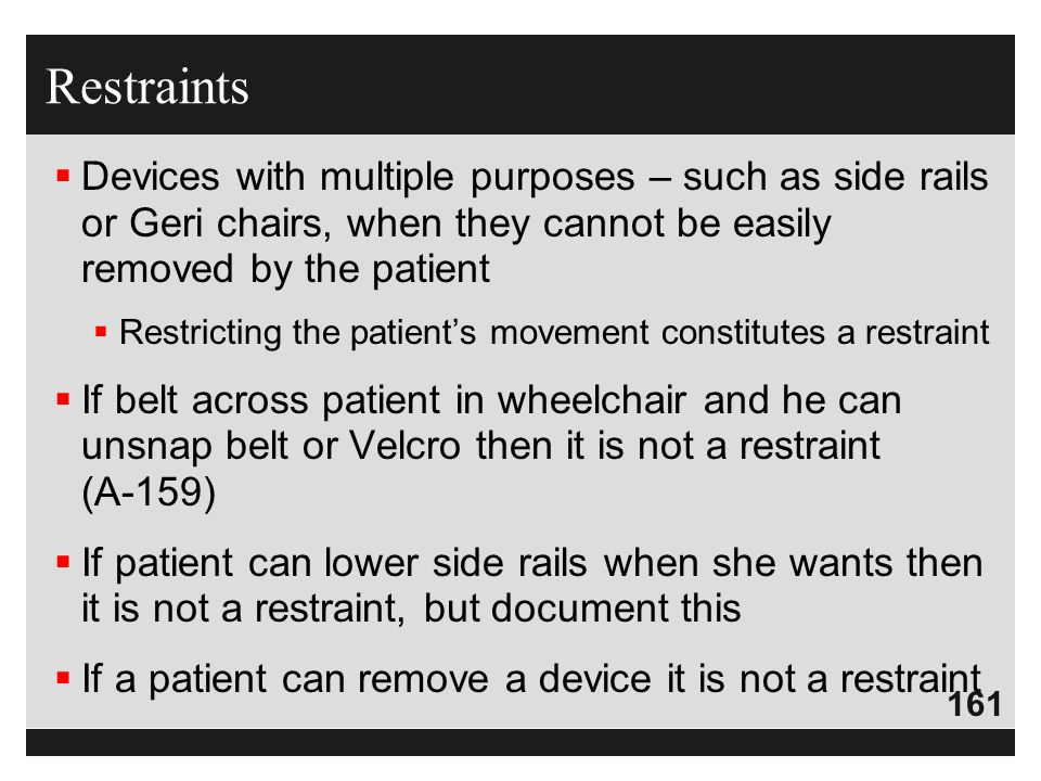 Restraints Devices with multiple purposes – such as side rails or Geri chairs, when they cannot be easily removed by the patient.