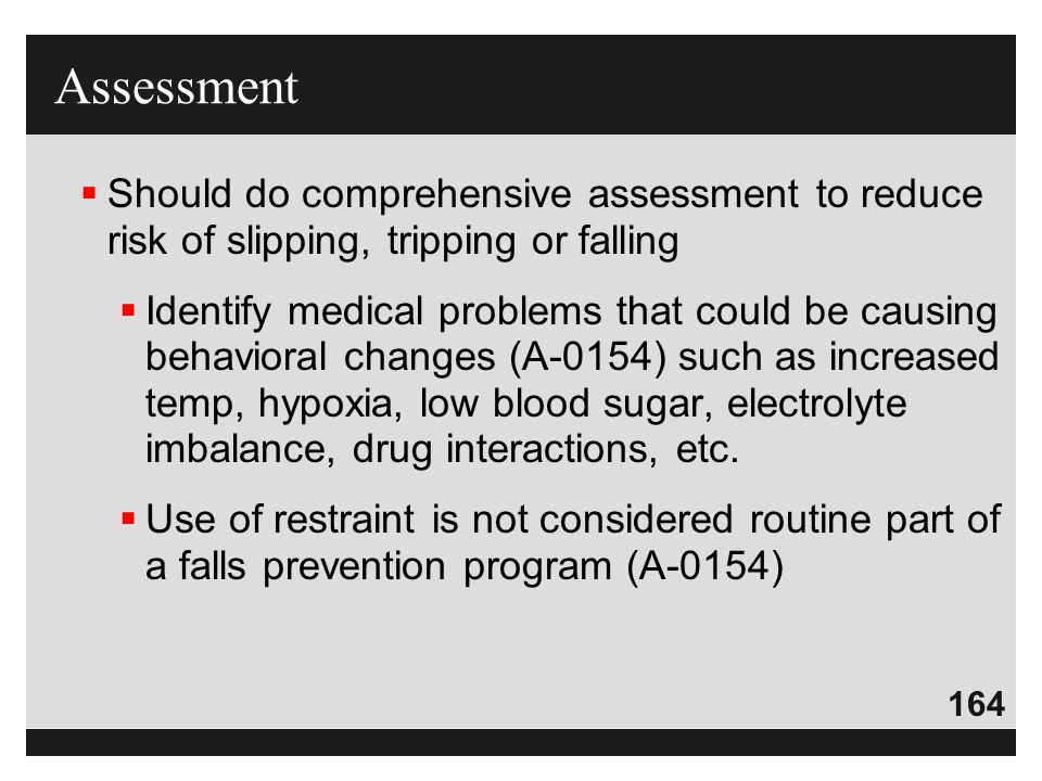 Assessment Should do comprehensive assessment to reduce risk of slipping, tripping or falling.