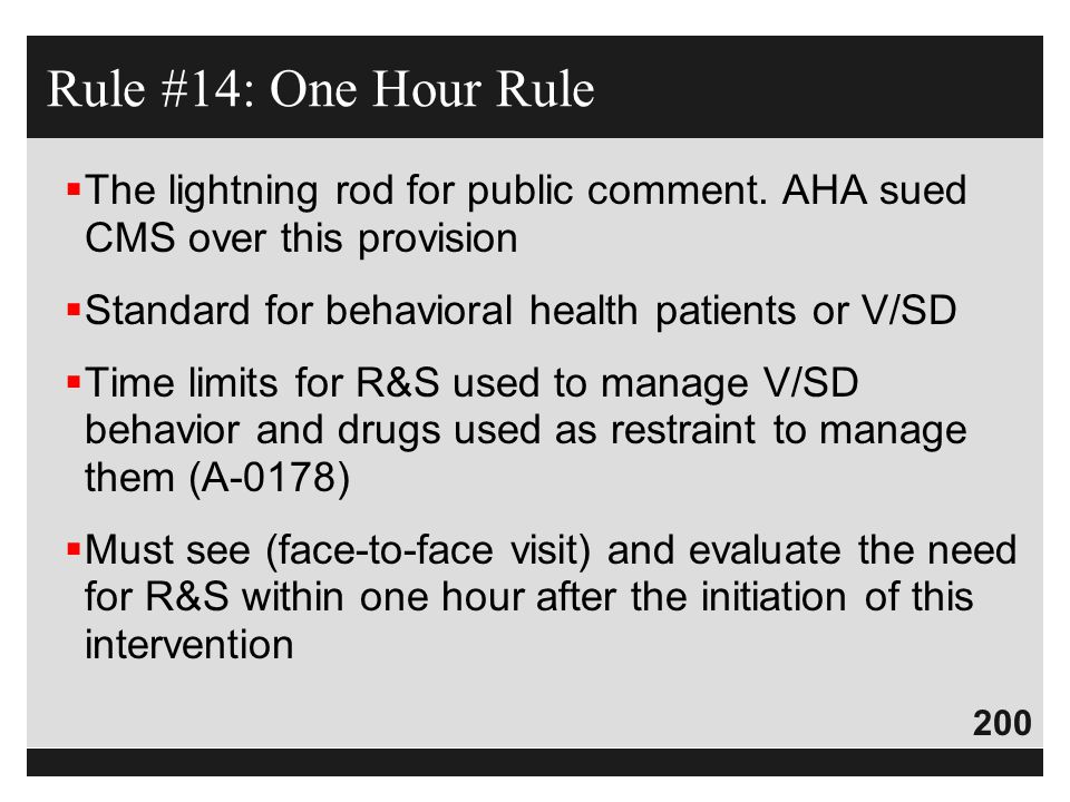 Rule #14: One Hour Rule The lightning rod for public comment. AHA sued CMS over this provision. Standard for behavioral health patients or V/SD.