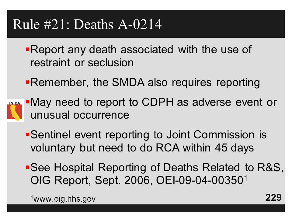 Rule #21: Deaths A-0214 Report any death associated with the use of restraint or seclusion. Remember, the SMDA also requires reporting.