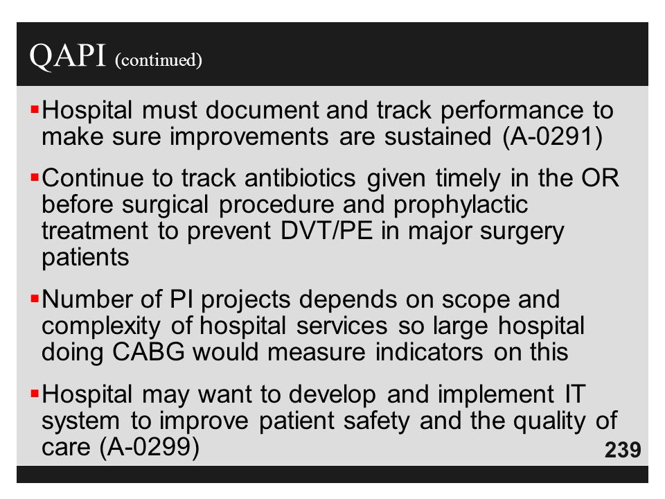 QAPI (continued) Hospital must document and track performance to make sure improvements are sustained (A-0291)