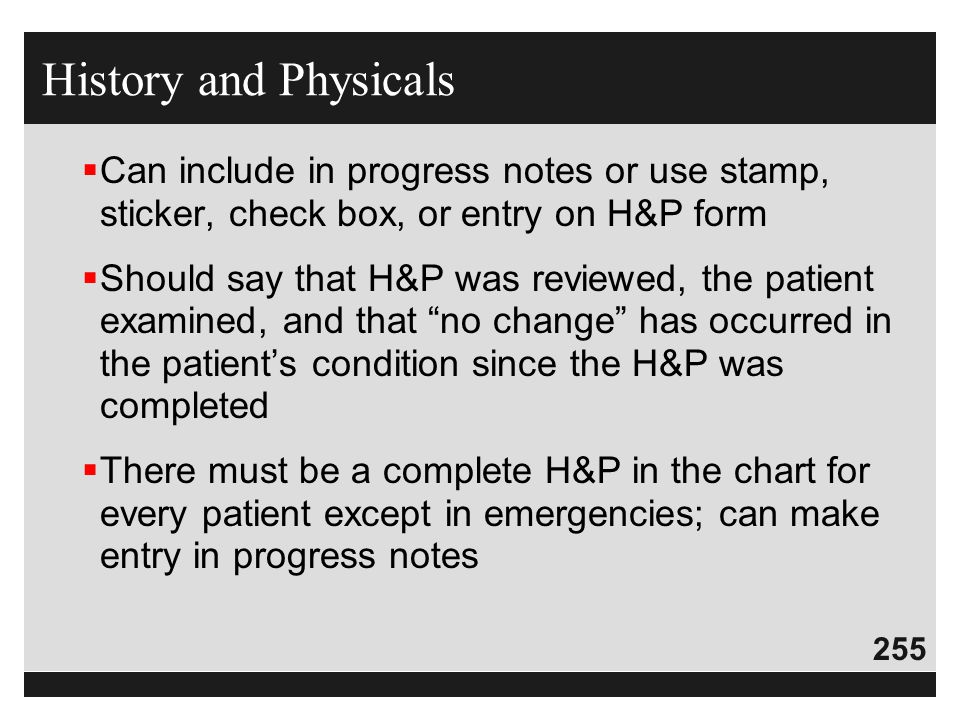 History and Physicals Can include in progress notes or use stamp, sticker, check box, or entry on H&P form.