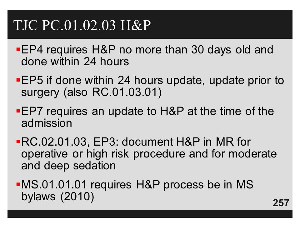 TJC PC.01.02.03 H&P EP4 requires H&P no more than 30 days old and done within 24 hours.