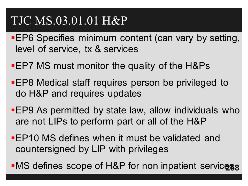 TJC MS.03.01.01 H&P EP6 Specifies minimum content (can vary by setting, level of service, tx & services.