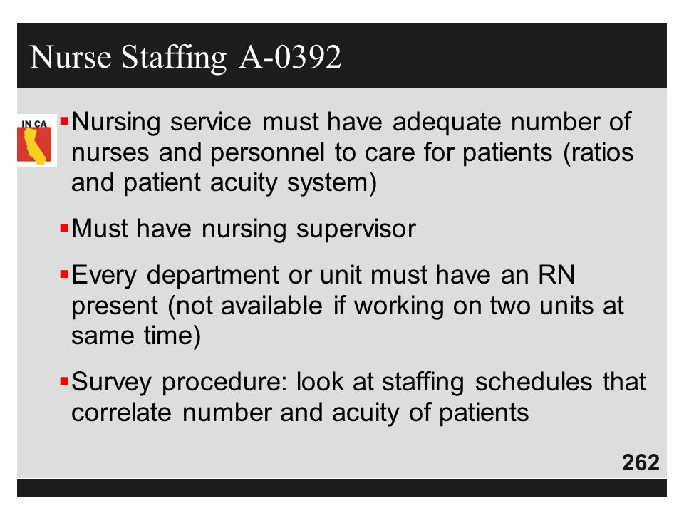 Nurse Staffing A-0392 Nursing service must have adequate number of nurses and personnel to care for patients (ratios and patient acuity system)