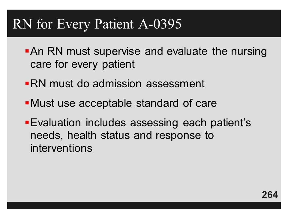RN for Every Patient A-0395 An RN must supervise and evaluate the nursing care for every patient. RN must do admission assessment.
