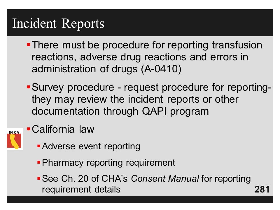 Incident Reports There must be procedure for reporting transfusion reactions, adverse drug reactions and errors in administration of drugs (A-0410)