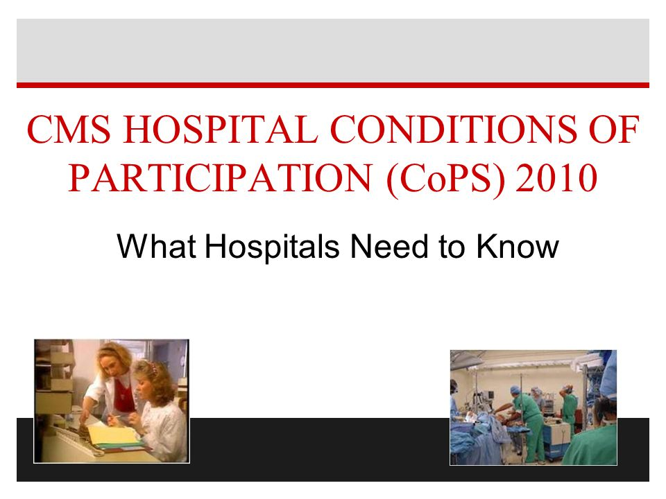 CMS HOSPITAL CONDITIONS OF PARTICIPATION (CoPS) 2010