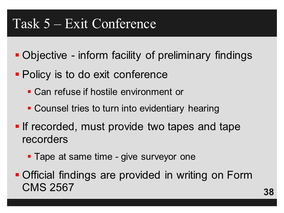 Task 5 – Exit Conference Objective - inform facility of preliminary findings. Policy is to do exit conference.