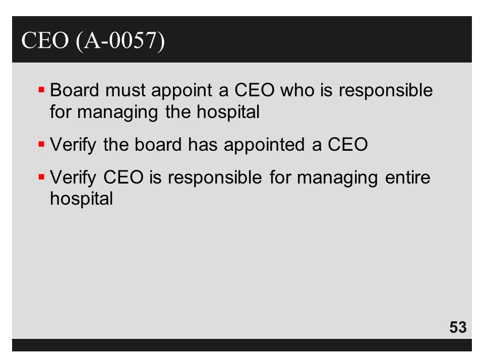 CEO (A-0057) Board must appoint a CEO who is responsible for managing the hospital. Verify the board has appointed a CEO.